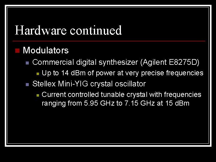 Hardware continued n Modulators n Commercial digital synthesizer (Agilent E 8275 D) n n