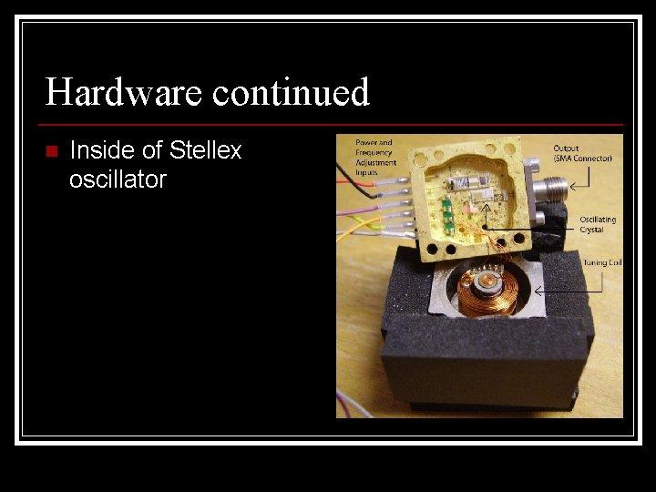 Hardware continued n Inside of Stellex oscillator