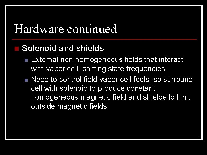 Hardware continued n Solenoid and shields n n External non-homogeneous fields that interact with