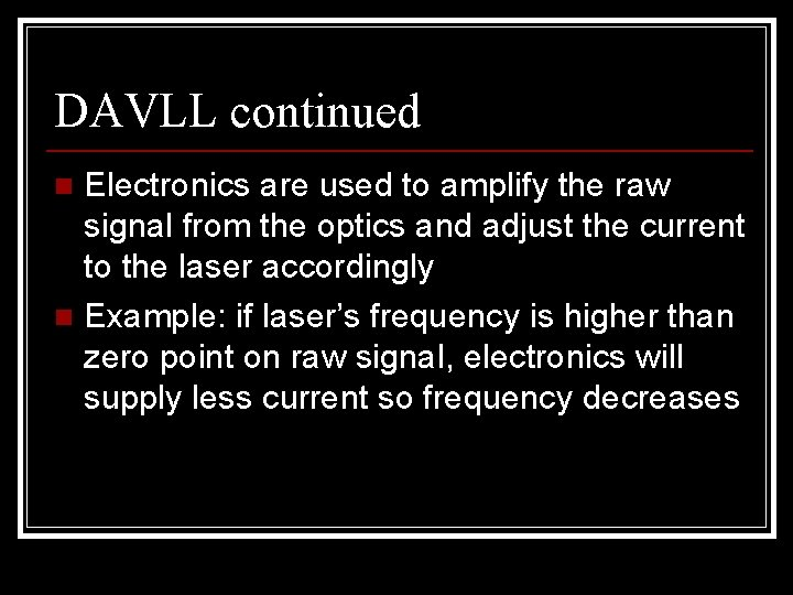 DAVLL continued Electronics are used to amplify the raw signal from the optics and
