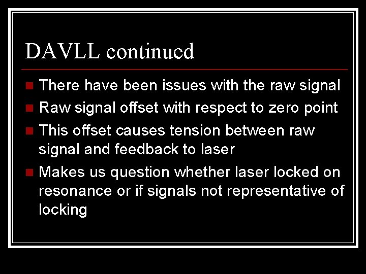 DAVLL continued There have been issues with the raw signal n Raw signal offset