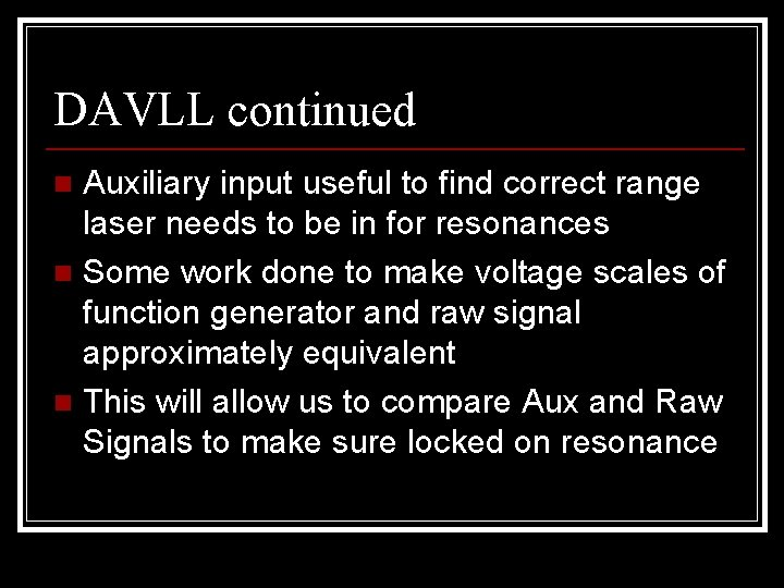 DAVLL continued Auxiliary input useful to find correct range laser needs to be in