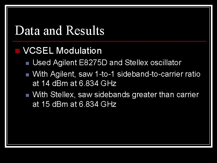 Data and Results n VCSEL Modulation n Used Agilent E 8275 D and Stellex