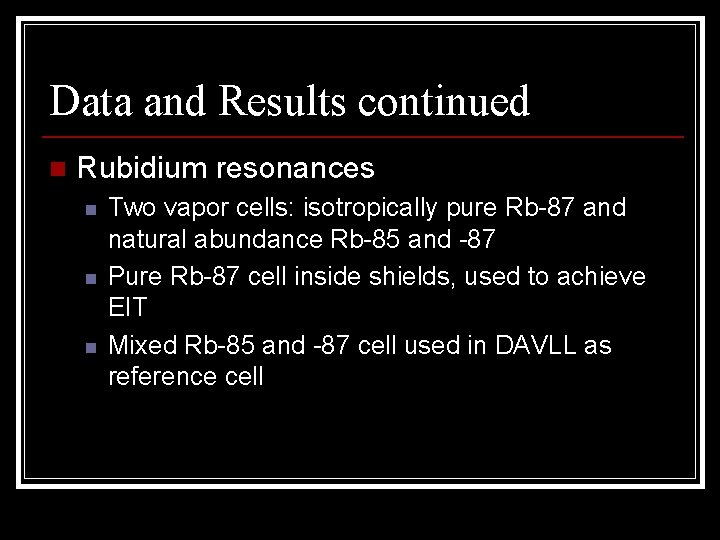 Data and Results continued n Rubidium resonances n n n Two vapor cells: isotropically