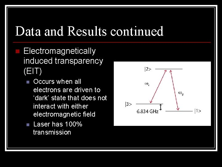 Data and Results continued n Electromagnetically induced transparency (EIT) n n Occurs when all
