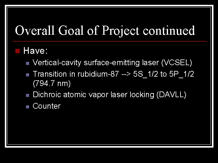 Overall Goal of Project continued n Have: n n Vertical-cavity surface-emitting laser (VCSEL) Transition