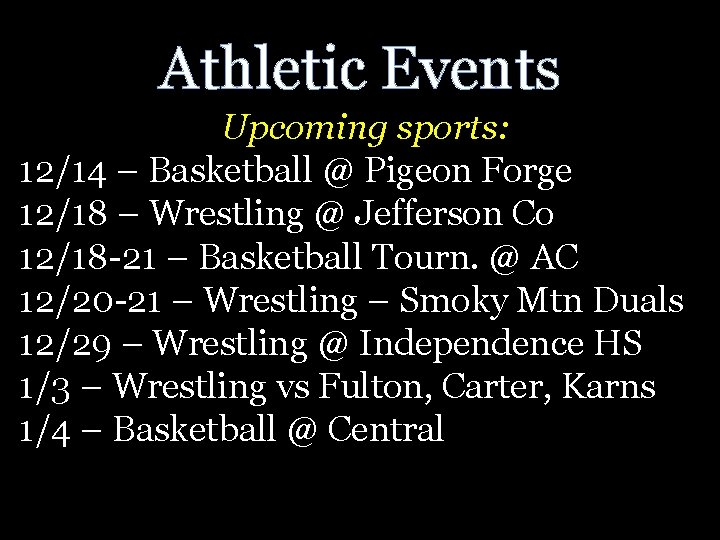 Athletic Events Upcoming sports: 12/14 – Basketball @ Pigeon Forge 12/18 – Wrestling @