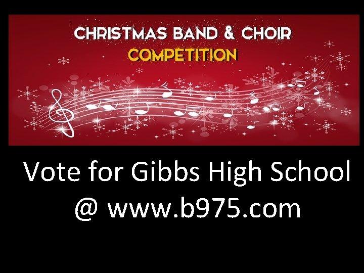 Vote for Gibbs High School @ www. b 975. com