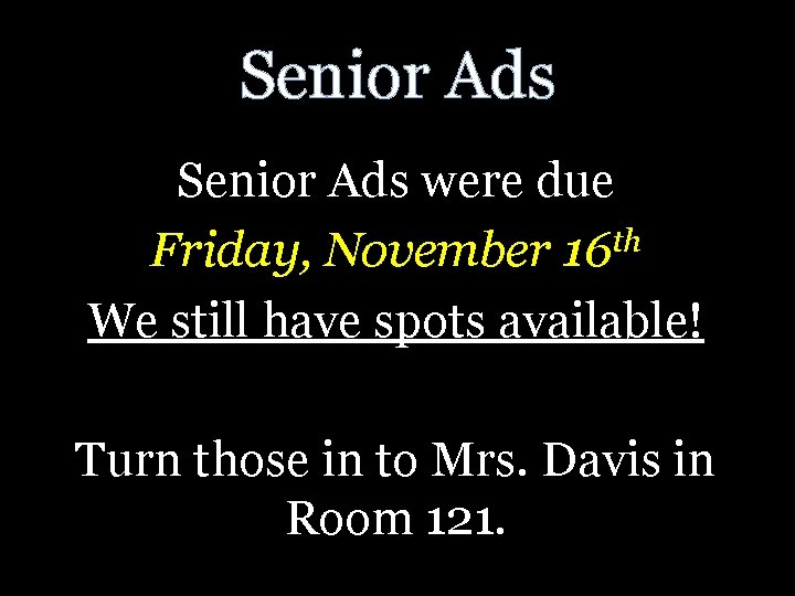 Senior Ads were due th Friday, November 16 We still have spots available! Turn