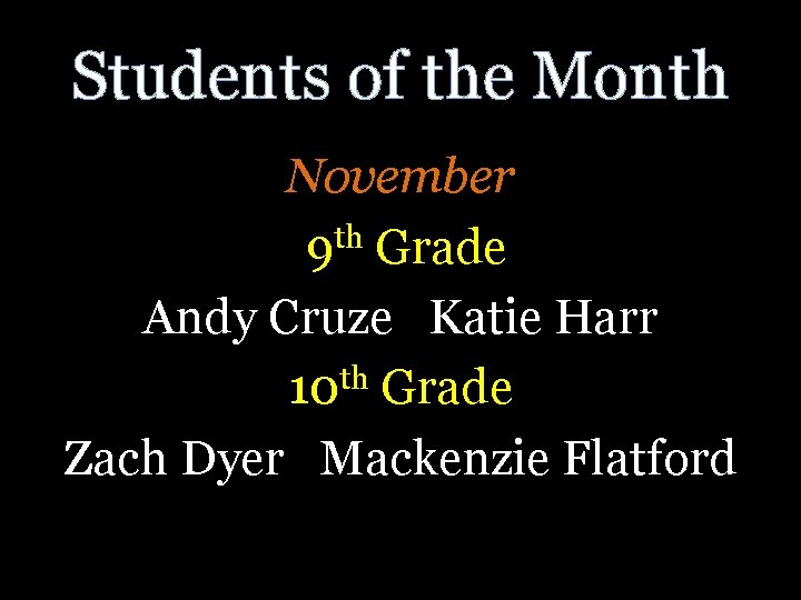 Students of the Month November th 9 Grade Andy Cruze Katie Harr 10 th