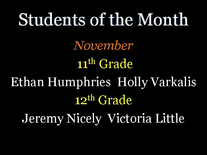 Students of the Month November th 11 Grade Ethan Humphries Holly Varkalis 12 th
