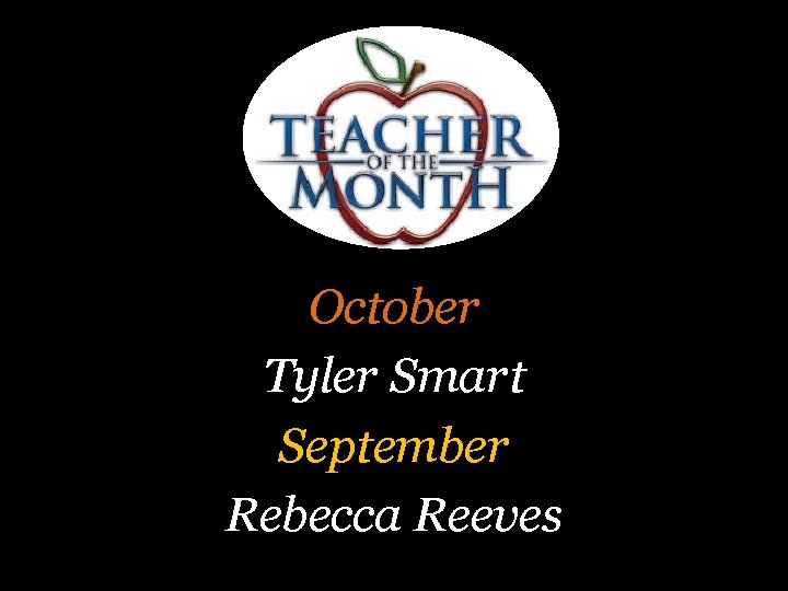 October Tyler Smart September Rebecca Reeves