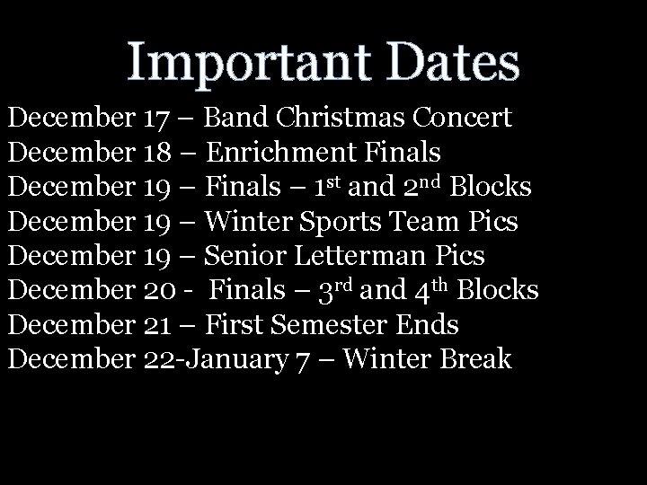 Important Dates December 17 – Band Christmas Concert December 18 – Enrichment Finals December