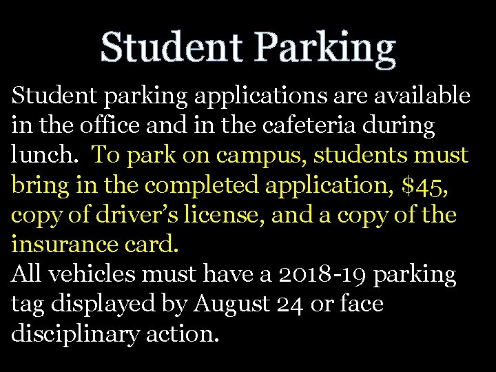 Student Parking Student parking applications are available in the office and in the cafeteria