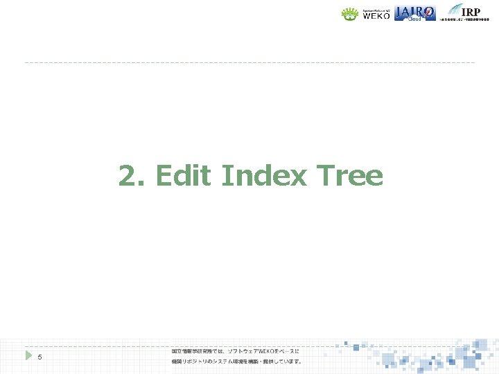 2. Edit Index Tree 5