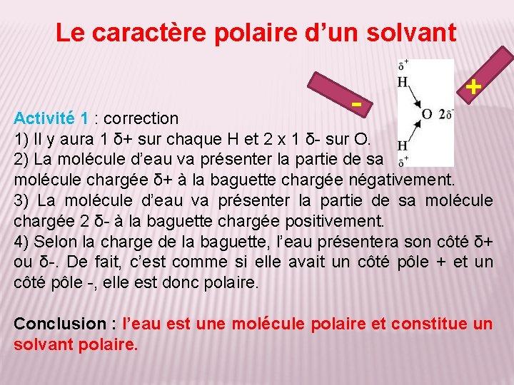 Le caractère polaire d'un solvant - + Activité 1 : correction 1) Il y