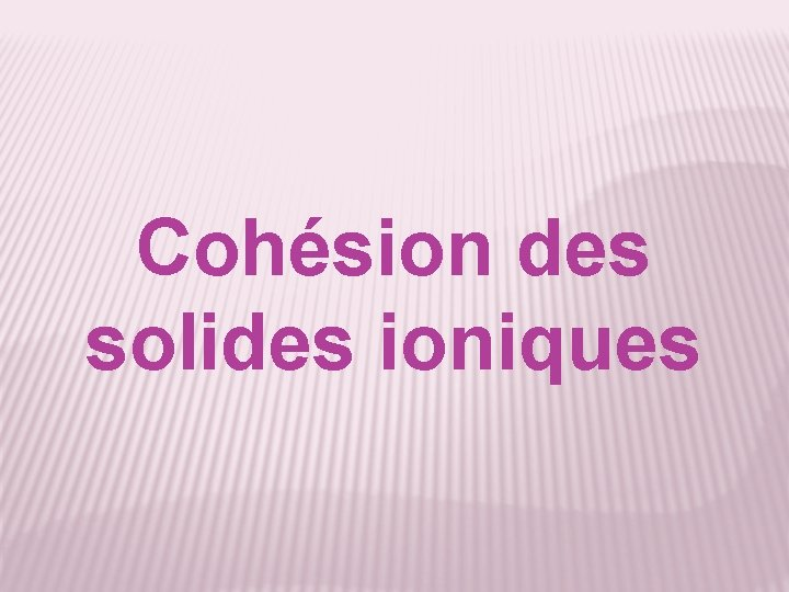 Cohésion des solides ioniques