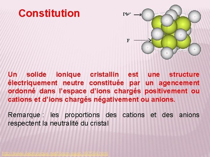 Constitution Un solide ionique cristallin est une structure électriquement neutre constituée par un agencement