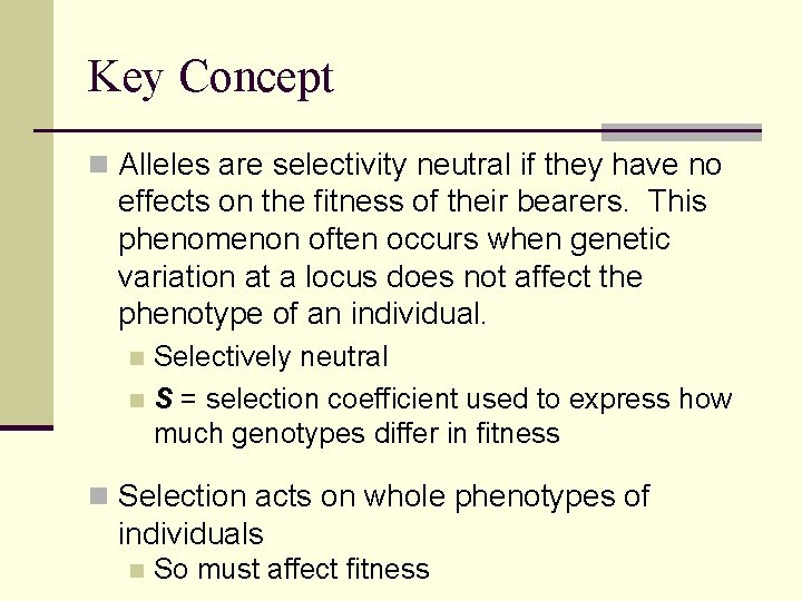Key Concept n Alleles are selectivity neutral if they have no effects on the