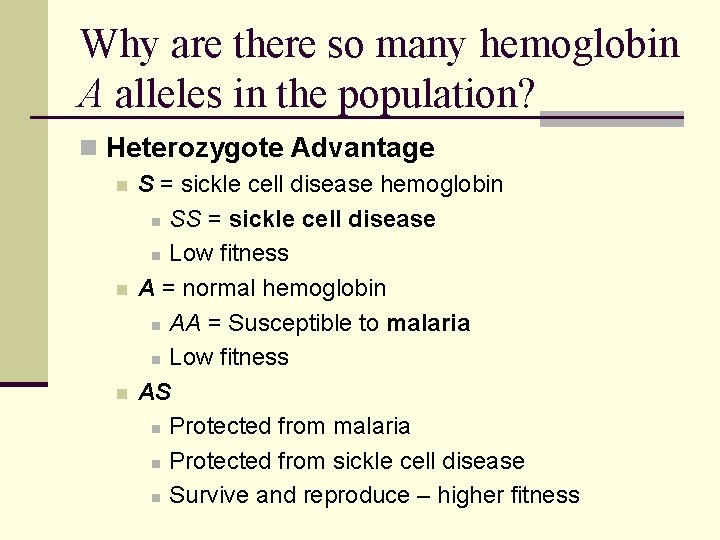 Why are there so many hemoglobin A alleles in the population? n Heterozygote Advantage