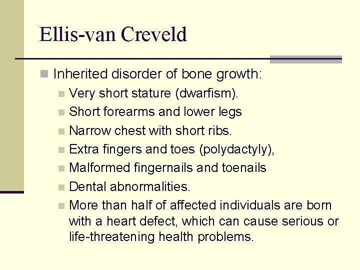 Ellis-van Creveld n Inherited disorder of bone growth: n Very short stature (dwarfism). n