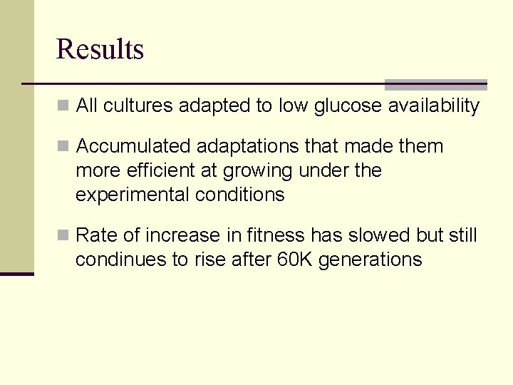 Results n All cultures adapted to low glucose availability n Accumulated adaptations that made