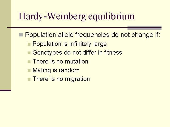 Hardy-Weinberg equilibrium n Population allele frequencies do not change if: n Population is infinitely