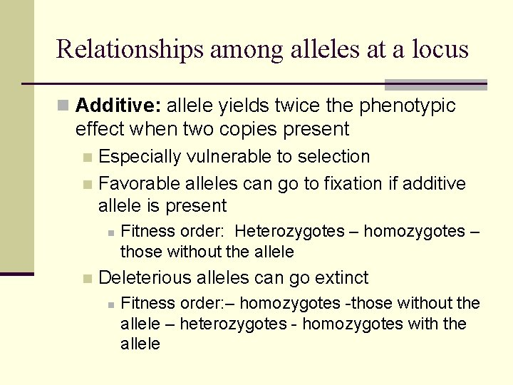 Relationships among alleles at a locus n Additive: allele yields twice the phenotypic effect