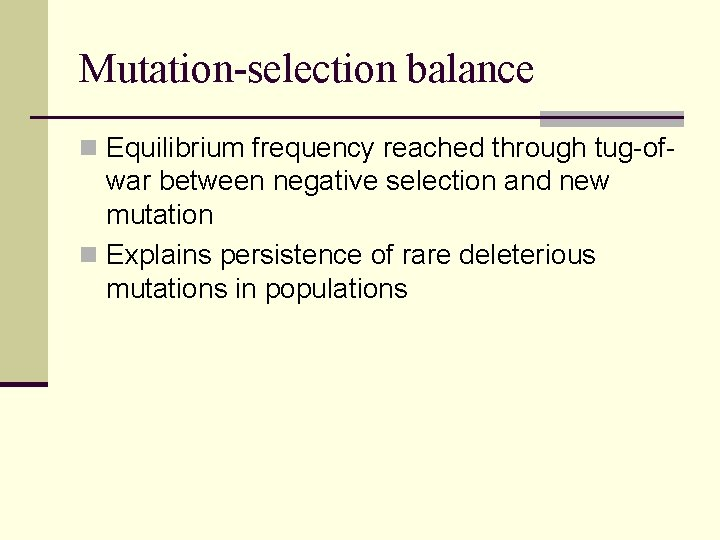 Mutation-selection balance n Equilibrium frequency reached through tug-of- war between negative selection and new