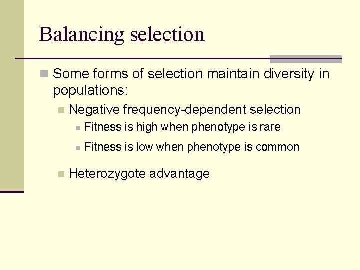 Balancing selection n Some forms of selection maintain diversity in populations: n n Negative