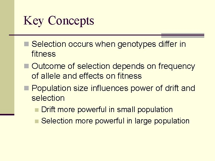 Key Concepts n Selection occurs when genotypes differ in fitness n Outcome of selection
