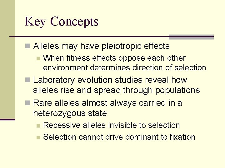 Key Concepts n Alleles may have pleiotropic effects n When fitness effects oppose each