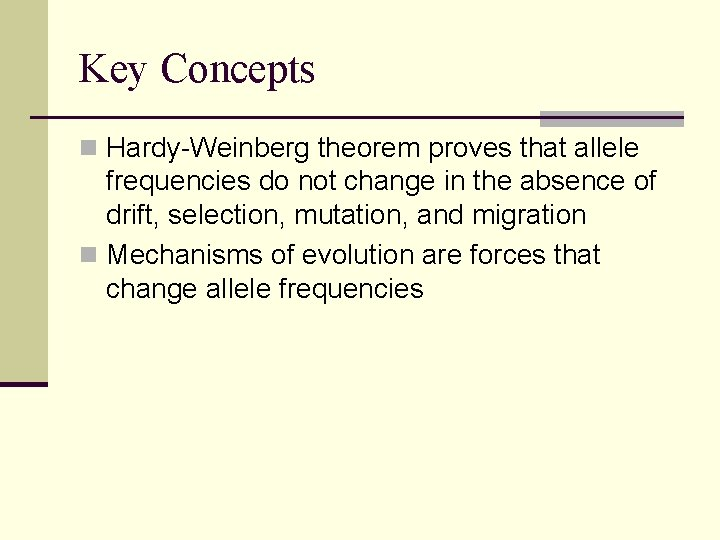 Key Concepts n Hardy-Weinberg theorem proves that allele frequencies do not change in the