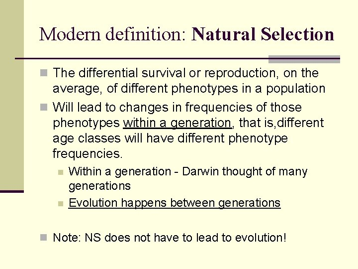 Modern definition: Natural Selection n The differential survival or reproduction, on the average, of