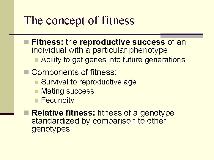 The concept of fitness n Fitness: the reproductive success of an individual with a