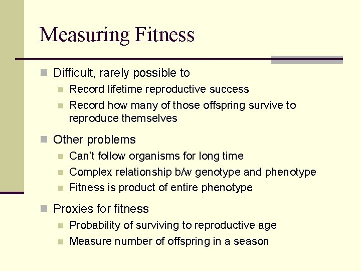 Measuring Fitness n Difficult, rarely possible to n Record lifetime reproductive success n Record