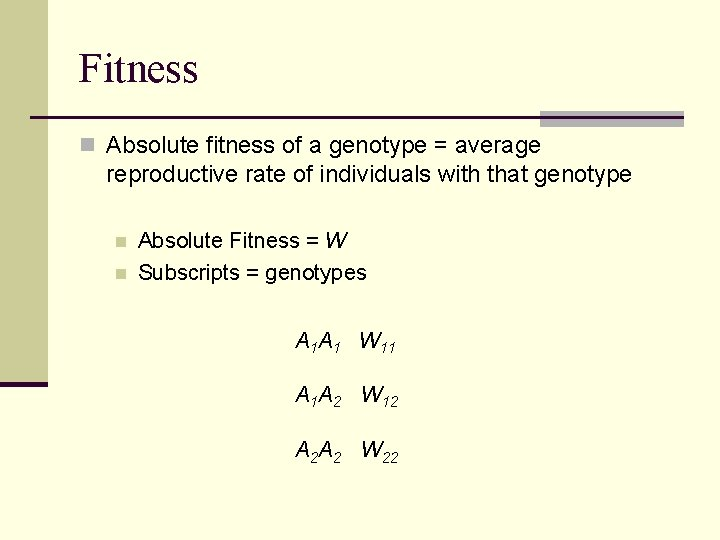 Fitness n Absolute fitness of a genotype = average reproductive rate of individuals with