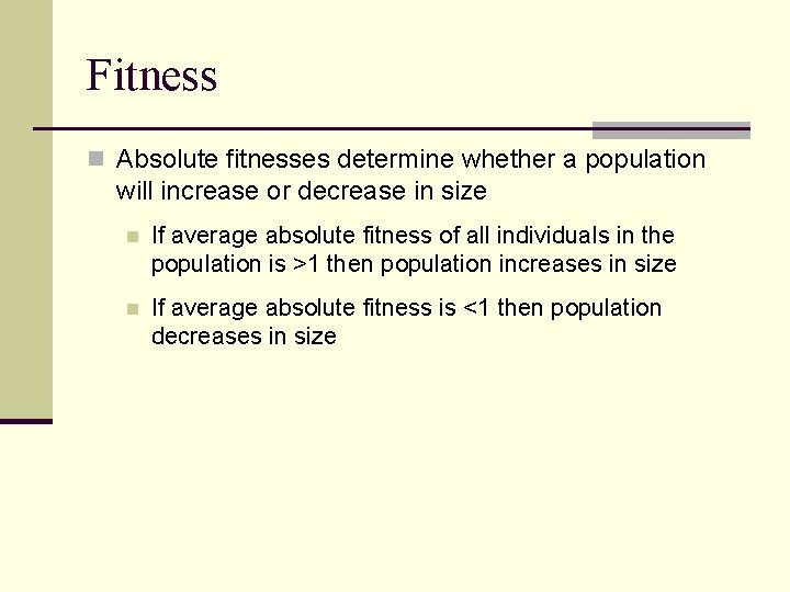 Fitness n Absolute fitnesses determine whether a population will increase or decrease in size