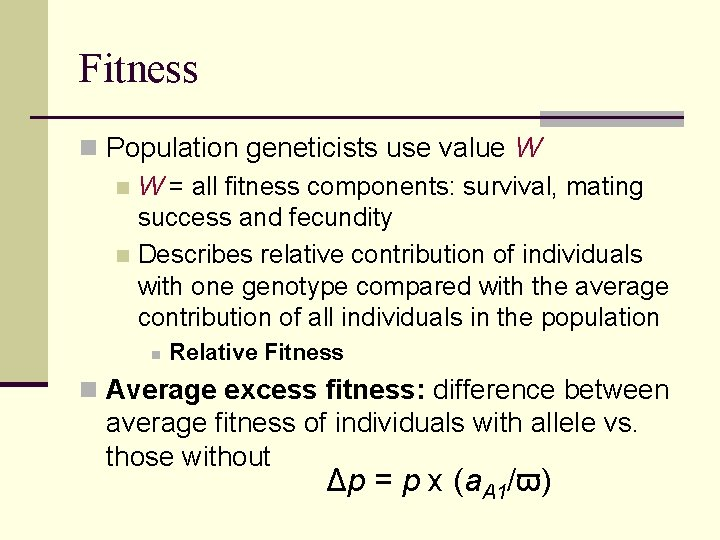 Fitness n Population geneticists use value W n W = all fitness components: survival,