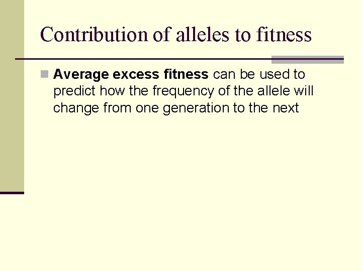 Contribution of alleles to fitness n Average excess fitness can be used to predict