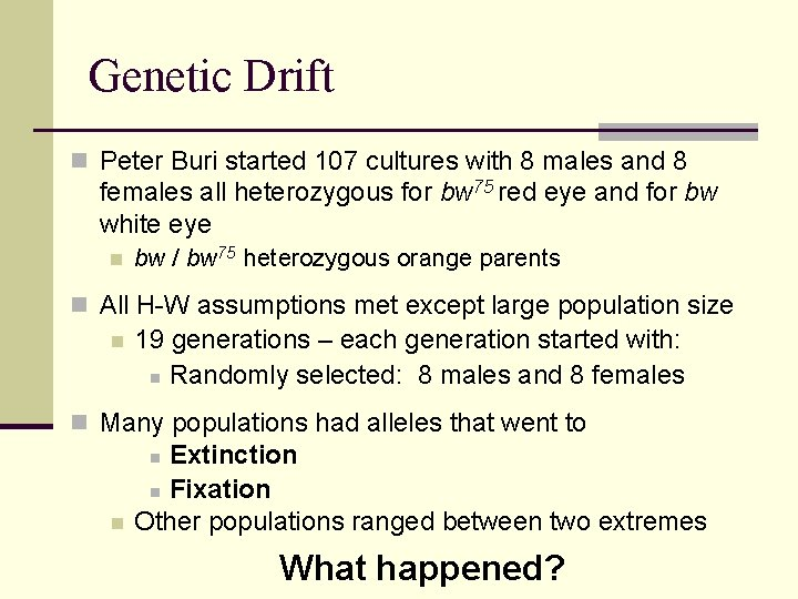 Genetic Drift n Peter Buri started 107 cultures with 8 males and 8 females