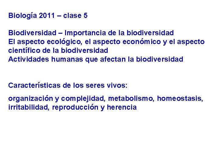 Biología 2011 – clase 5 Biodiversidad – Importancia de la biodiversidad El aspecto ecológico,