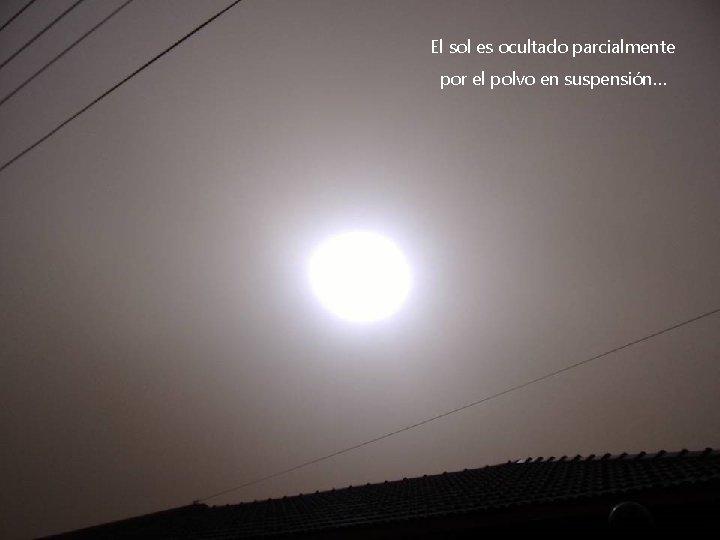 El sol es ocultado parcialmente por el polvo en suspensión…