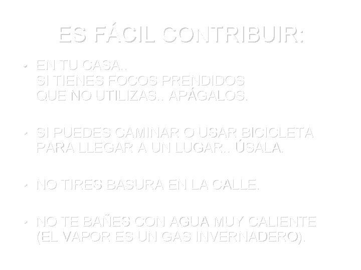 ES FÁCIL CONTRIBUIR: • EN TU CASA. . SI TIENES FOCOS PRENDIDOS QUE NO