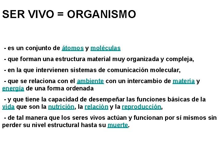 SER VIVO = ORGANISMO - es un conjunto de átomos y moléculas - que