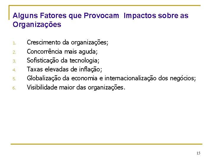 Alguns Fatores que Provocam Impactos sobre as Organizações 1. 2. 3. 4. 5. 6.