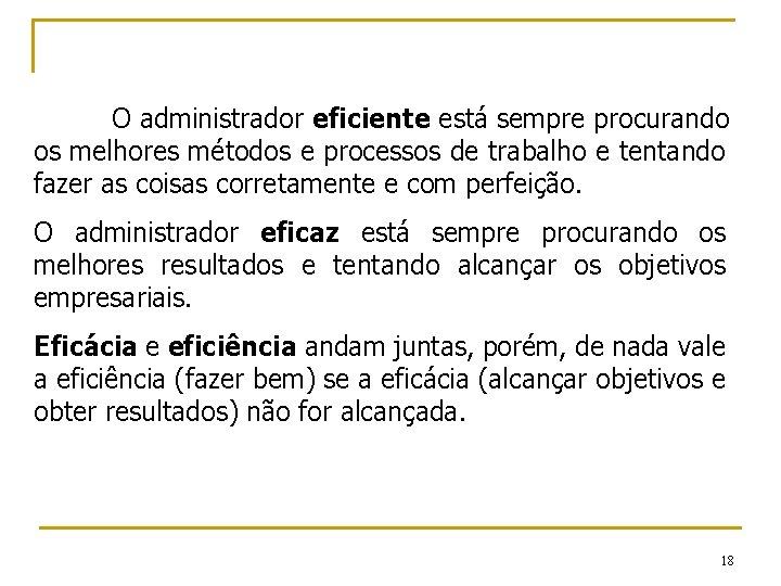 O administrador eficiente está sempre procurando os melhores métodos e processos de trabalho e