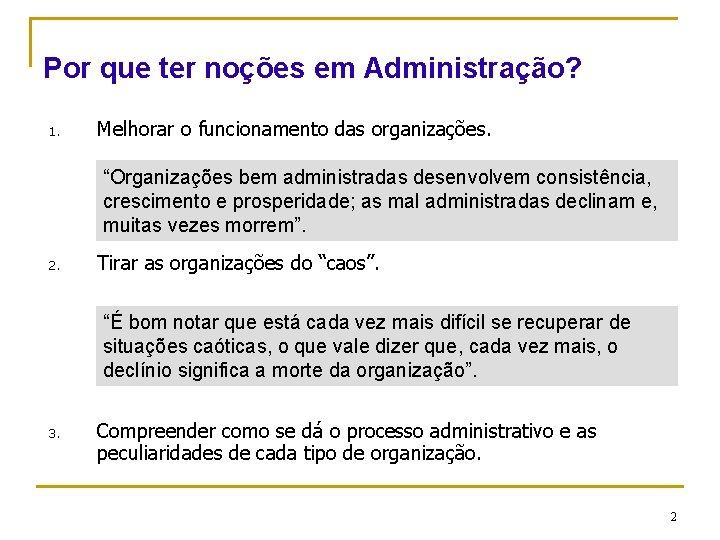 """Por que ter noções em Administração? 1. Melhorar o funcionamento das organizações. """"Organizações bem"""