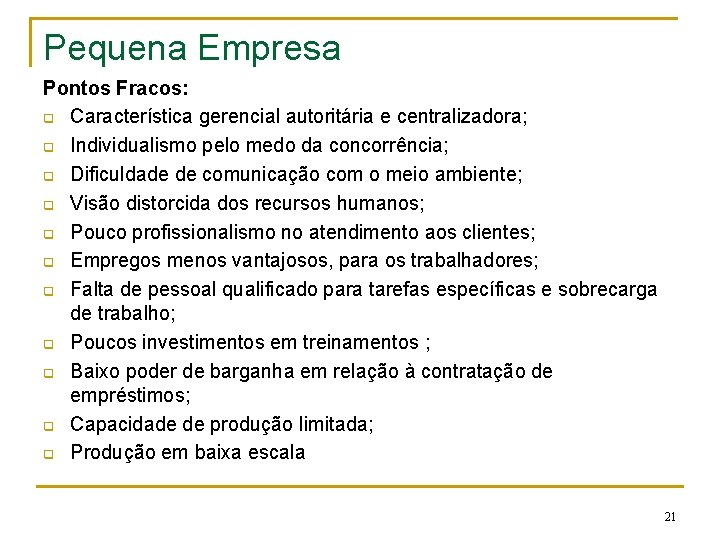 Pequena Empresa Pontos Fracos: q Característica gerencial autoritária e centralizadora; q Individualismo pelo medo