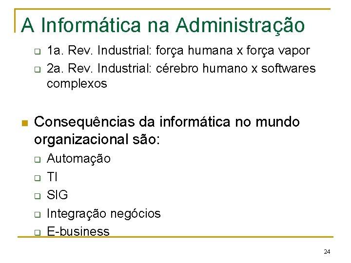 A Informática na Administração q q n 1 a. Rev. Industrial: força humana x